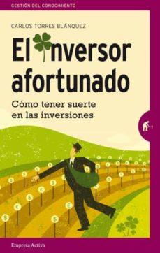 el inversor afortunado: como tener suerte en las inversiones-carlos torres blanquez-9788492921393