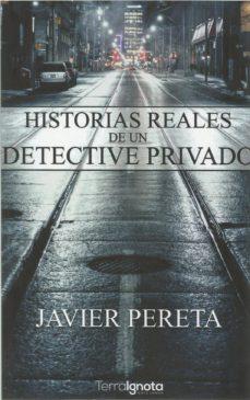 Formato de texto de libro electrónico descarga gratuita HISTORIAS REALES DE UN DETECTIVE PRIVADO 9788494923593 de JAVIER PERETA