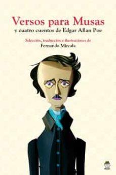 Ebook descarga gratis portugues VERSOS PARA MUSAS: Y CUATRO CUENTOS DE EDGAR ALLAN POE de FERNANDO MIRCALA en español 9788494954993 CHM