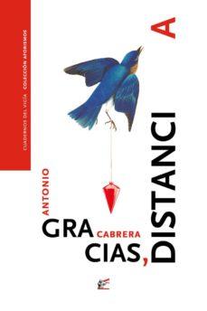 Descargar libros electrónicos pdf descargados GRACIAS, DISTANCIA PDF FB2 9788495430793 de ANTONIO CABRERA en español
