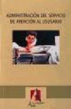 Los mejores libros de descarga gratuita pdf ADMINISTRACION DEL SERVICIO DE ATENCION AL USUARIO (2ª ED.)  en español de RAFAEL CEBALLOS ATIENZA