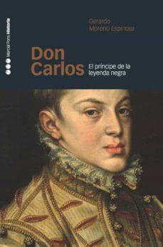 don carlos: el principe de la leyenda negra-gerardo moreno espinosa-9788496467293