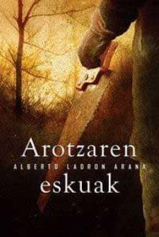 Descargar libros electrónicos gratis pdf AROTZAREN ESKUAK ePub de ALBERTO LADRON ARANA en español 9788497833493