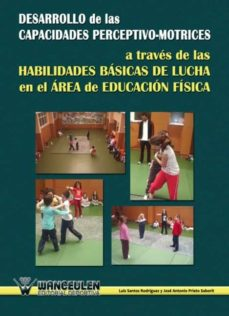 desarrollo de las capacidades perceptivo-motrices a través de las habilidades básicas de lucha en el área de educación física (ebook)-jose antonio prieto saborit-9788498237993