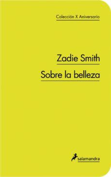 sobre la belleza  (col. 10ª aniversario)-zadie smith-9788498383393