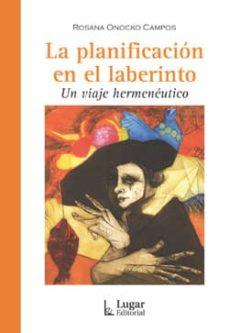 Descarga gratuita de libros electrónicos para móviles en formato txt LA PLANIFICACION EN EL LABERINTO: UN VIAJE HERMENEUTICO
