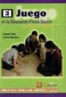 Chapultepecuno.mx El Juego En La Educacion Fisica Basica: Juegos Pedagogicos Y Trad Icionales Image