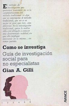CÓMO SE INVESTIGA - GIAN A. GILLI |