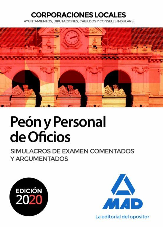 PEON Y PERSONAL DE OFICIOS DE CORPORACIONES LOCALES. SIMULACROS DE EXAMEN COMENTATOS Y ARGUMENTADOS