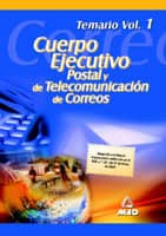 CUERPO EJECUTIVO POSTAL Y TELECOMUNICACIONES DE CORREOS: TEMARIO (VOL. I)