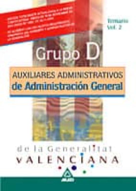 AUXILIARES ADMINISTRATIVOS GRUPO D DE ADMINISTRACION GENERAL DE L A GENERALITAT VALENCIANA. TEMARIO (VOL. 2)