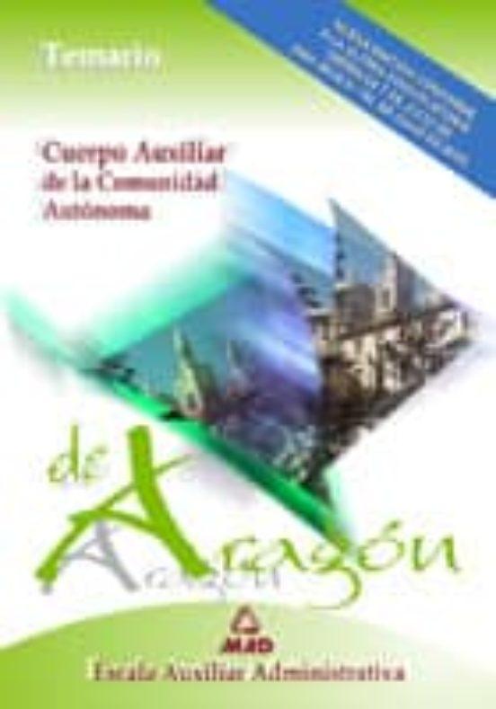 CUERPO AUXILIAR DE LA ADMINISTRACION DE LA COMUNIDAD AUTONOMA DE ARAGON. ESCALA AUXILIAR ADMINISTRATIVA. TEMARIO