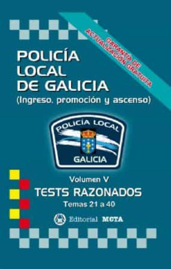 POLICÍA LOCAL DE GALICIA VOLUMEN V: TESTS RAZONADOS (TEMAS 21 A 40)