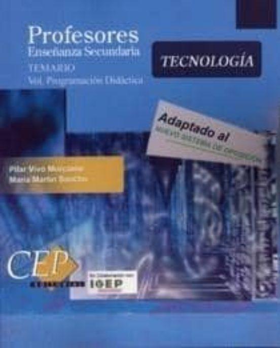 TECNOLOGIA. PROFESORES DE ENSEÑANZA SECUNDARIA: TEMARIO (VOL. PRO GRAMACION DIDACTICA)