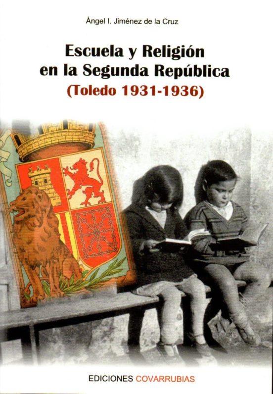 ESCUELA Y RELIGION EN LA SEGUNDA REPUBLICA (TOLEDO 1931-1936) de ANGEL I. JIMENEZ DE LA CRUZ   Casa del Libro
