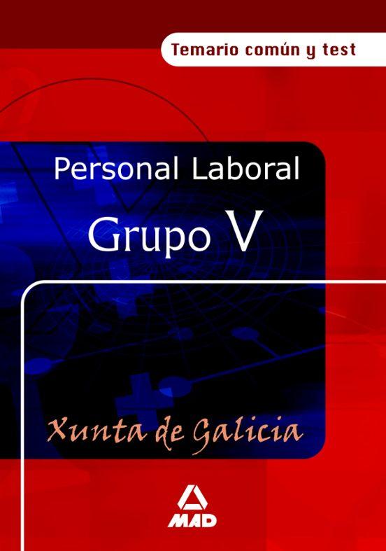 PERSONAL LABORAL DE LA XUNTA DE GALICIA (GRUPO V): TEMARIO COMUN Y TEST