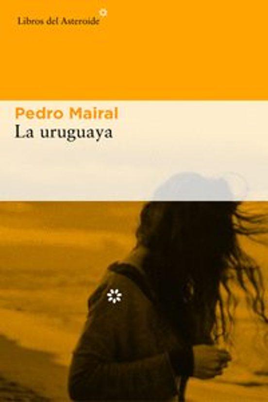 la uruguaya-pedro mairal-9788416213993