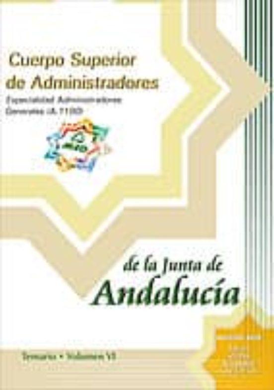 CUERPO SUPERIOR DE ADMINISTRADORES DE LA JUNTA DE ANDALUCIA: ESPE CIALIDAD ADMINISTRADORES GENERALES (A1100): TEMARIO (VOL. VI)