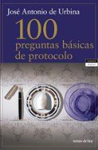 100 preguntas basicas de protocolo-jose antonio de urbina-9788484603573