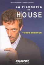 la filosofia de house: todos mienten-william irwin-9786074530223