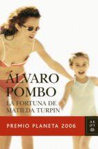 LA FORTUNA DE MATILDA TURPIN (PREMIO PLANETA 2006) + #2#POMBO, ALVARO#24493#