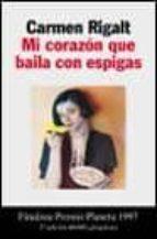 mi corazon que baila con espigas (finalsta premio planeta 1997)-carmen rigalt-9788408020813