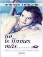 NO LE LLAMES MAS: NO PERMITAS QUE TE SIGA HACIENDO DAÑO + #2#FINDLING, RHONDA#0#