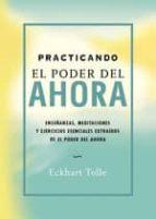 practicando el poder del ahora: enseñanzas, meditaciones y ejerci cios extraidos de el poder del ahora-eckhart tolle-9788484450603